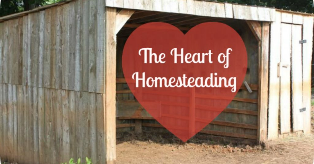 The heart of homesteading.