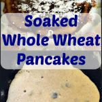 how to make soaked whole wheat pancakes
